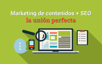 Marketing de contenidos y SEO: la unión perfecta