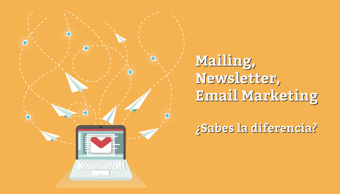 Mailing, Newsletter o Email Marketing, ¿sabes la diferencia?