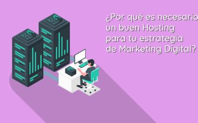 ¿Por qué es necesario un buen hosting para tu estrategia de Marketing Digital?